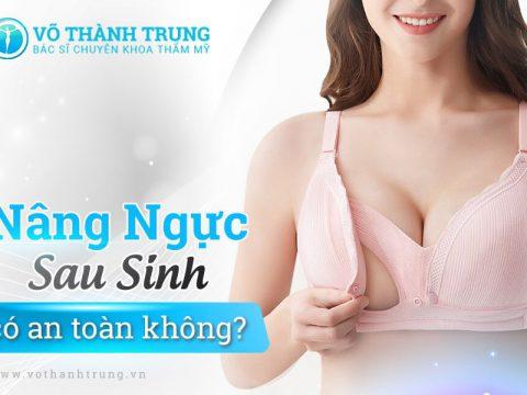 Nang Nguc Sau Sinh Co An Toan Khong Min